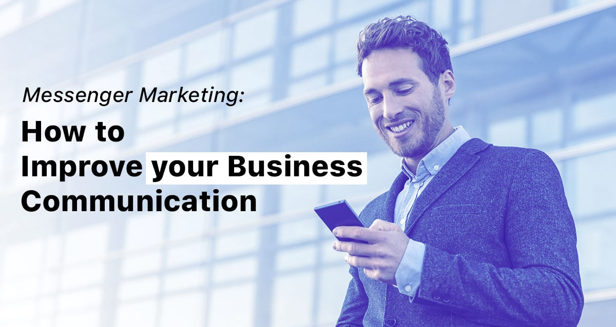 Messenger Marketing: How To Improve Your Business Communication
