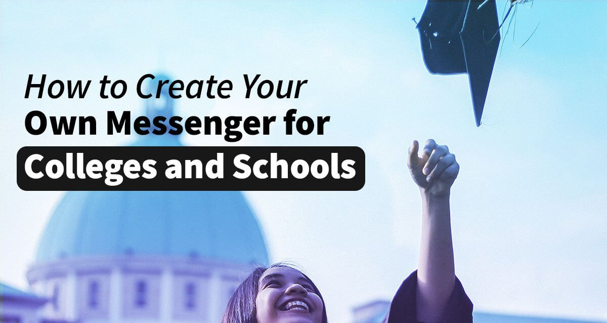 Create Your Own Messenger For Colleges and schools