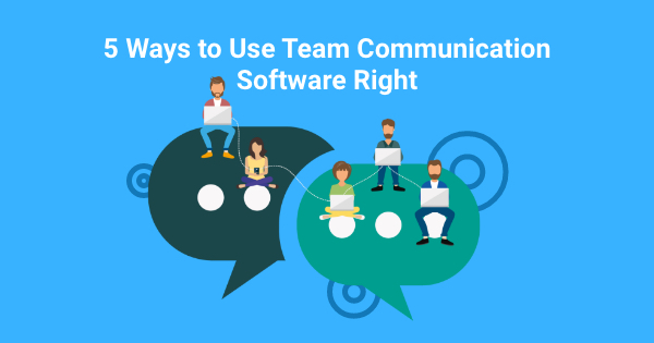 Does Team Communication Software Ruin your Team's Productivity? 5 Ways to Use it Right
