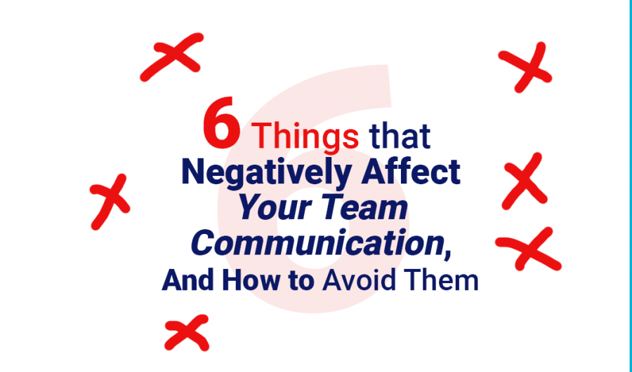 6 Things that Negatively Affect Your Remote Team Communication, And How To Avoid Them