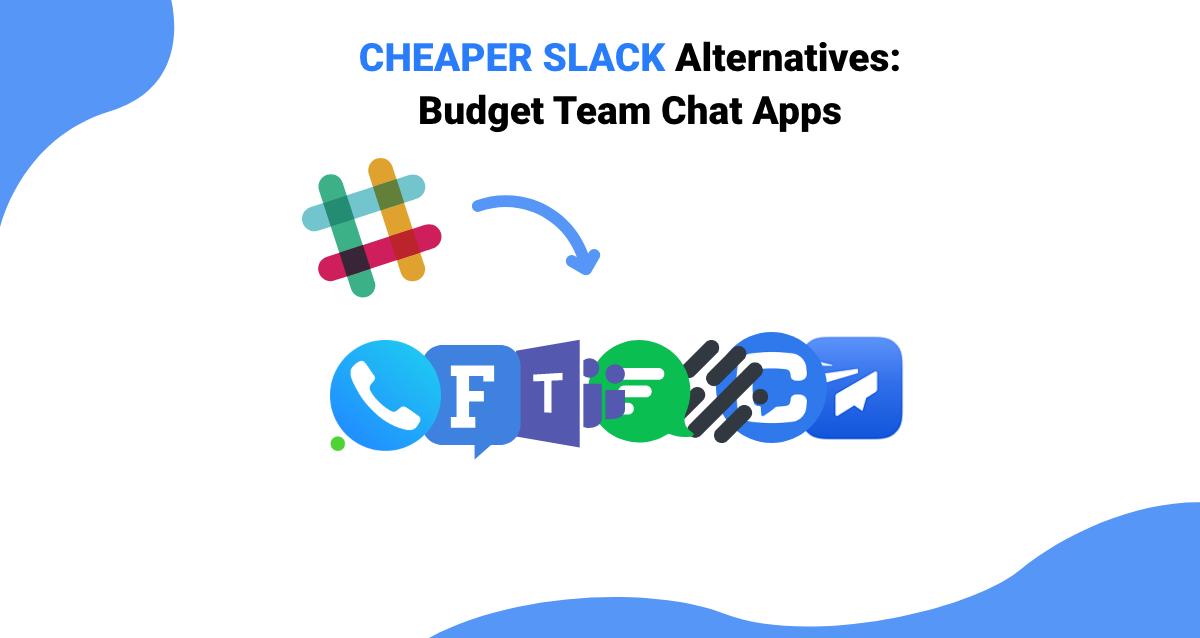 Cheaper Slack Alternatives Best Team Communication Apps on a Budget
