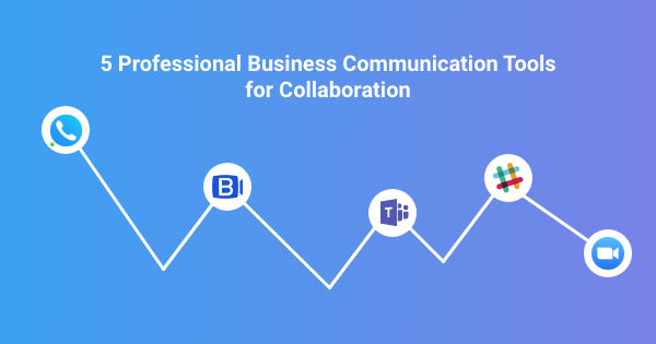 5 Professional Business Communication Tools for Collaboration