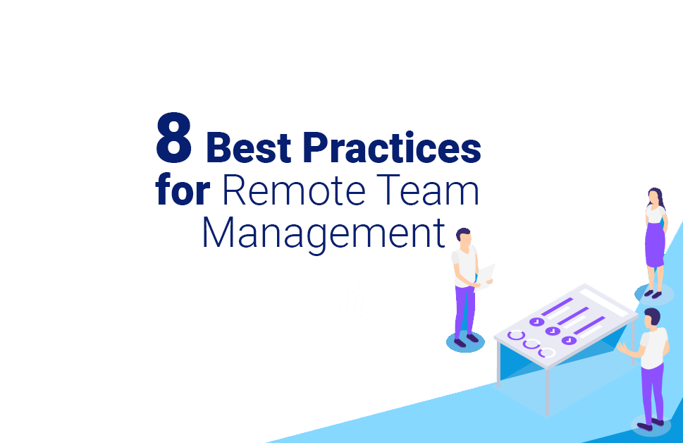 A Manager's Manual: 8 Best Practices for Remote Team Management
