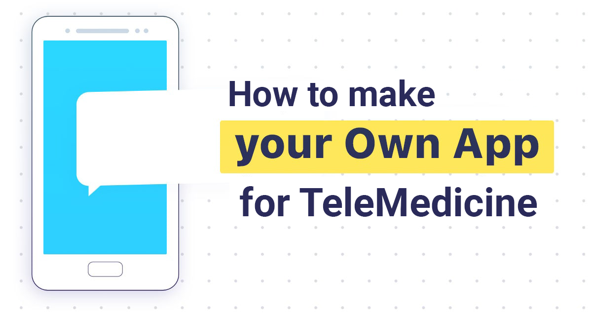 How to make your own white label telemedicine app