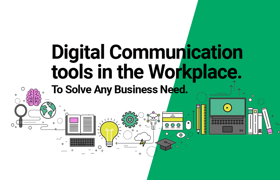 Digital Communication tools in the Workplace. To Solve Any Business Need.