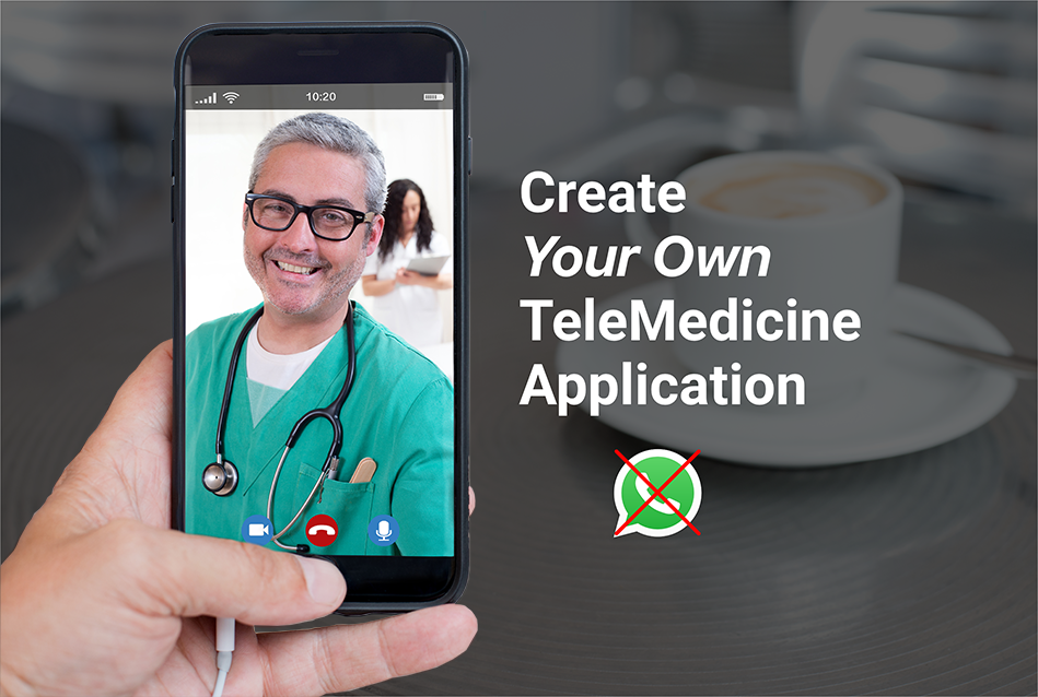 Create Your Own TeleMedicine App