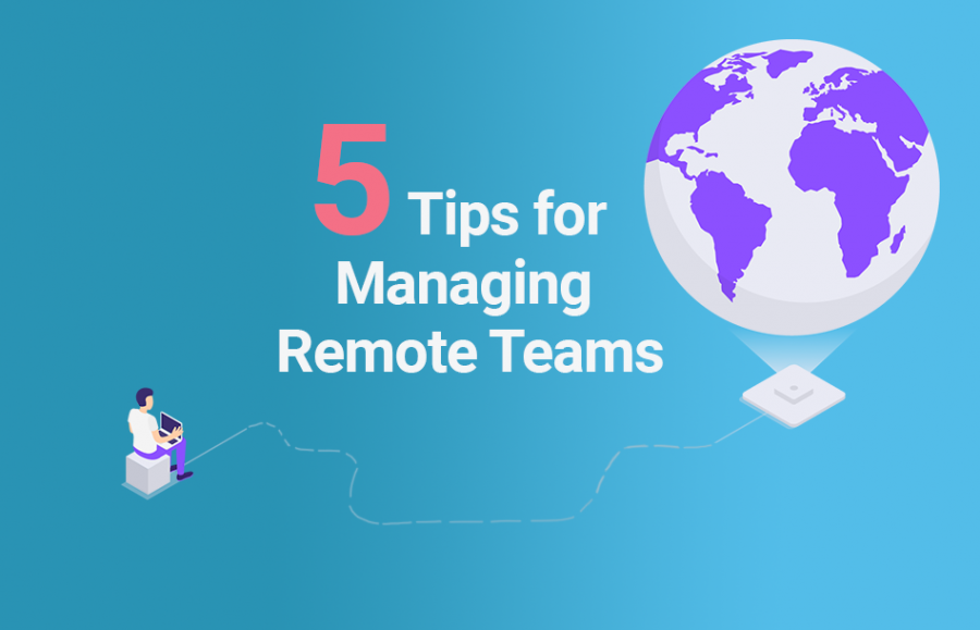 5 tips for managing remote teams
