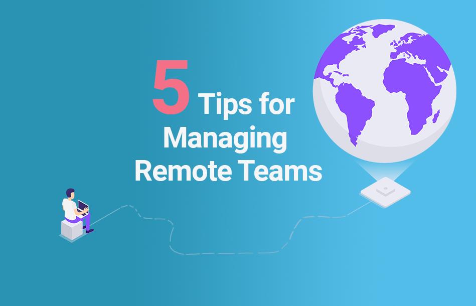 5 tips for managing remote teams