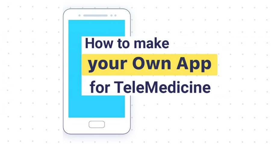 how to make your own app for telemedicine
