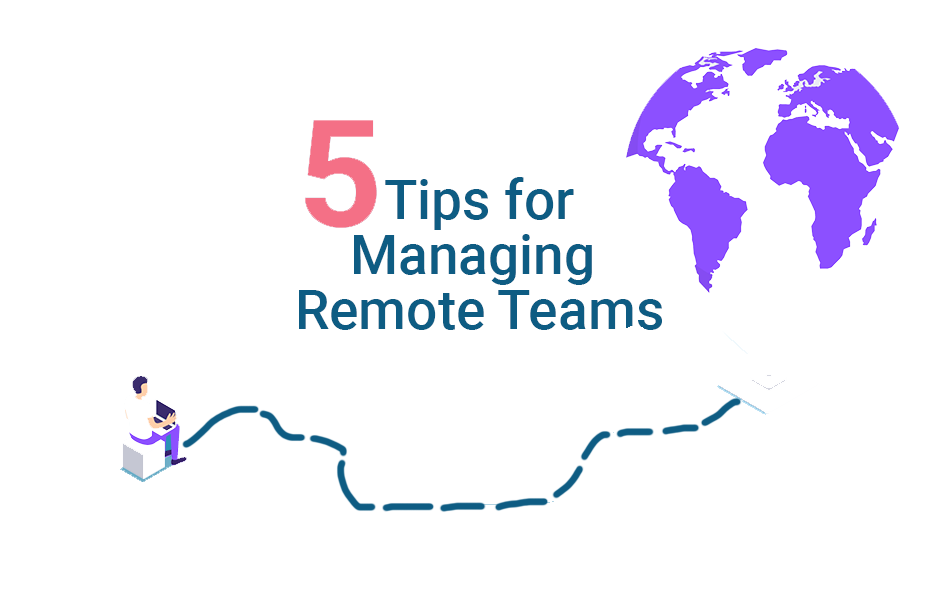 5 Tips for Managing Remote Teams in 2020