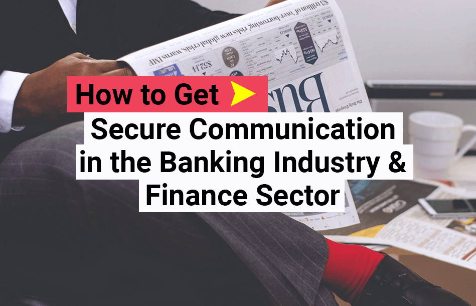 Hot to Get Secure Communication in Banking Industry & Finance Sector