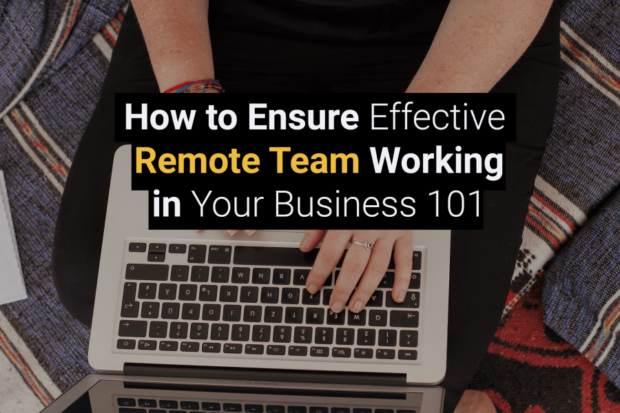 How to Ensure Effective Remote Team Working in Your Business