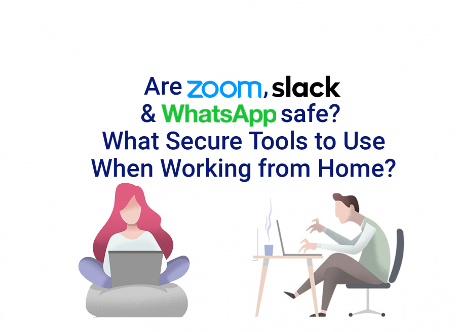 Are Zoom, Slack, WhatsApp secure? What secure tools to use when working from home?