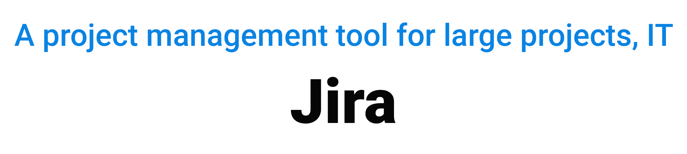 A project management tool for large projects, IT JIRA virtual team managing tools