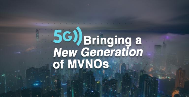 5g bringing a new generation of mvnos