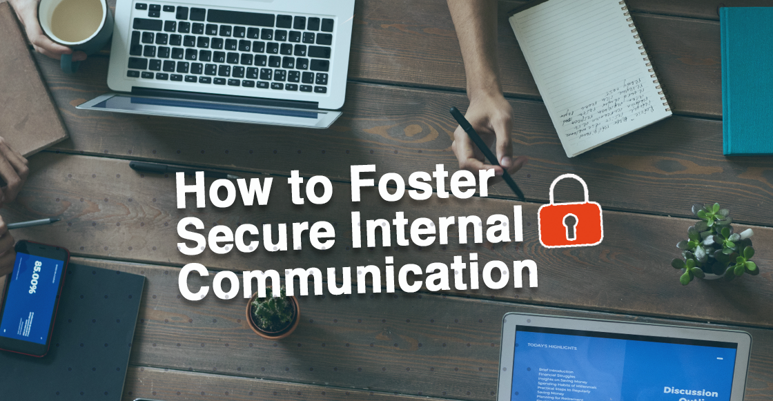 How to Foster Secure Internal Business Communication