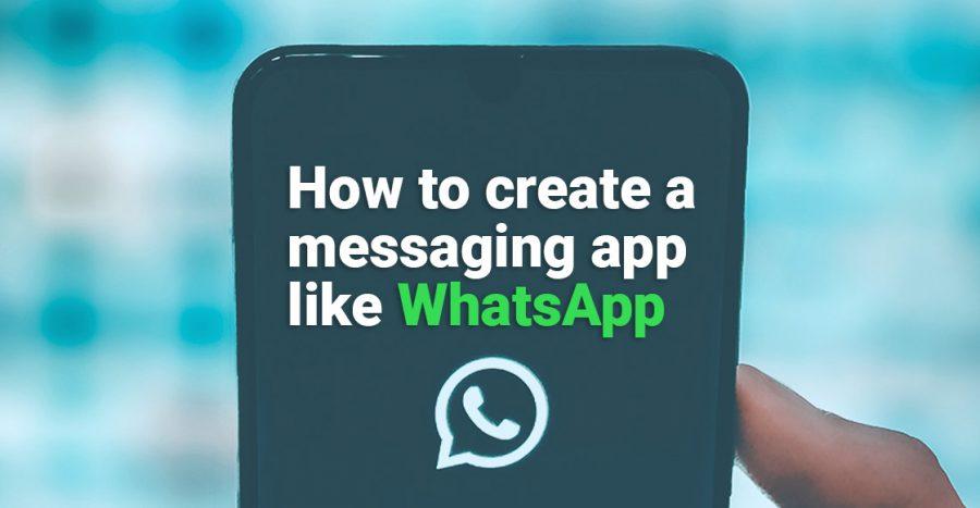 How to create a messaging app like WhatsApp 2021